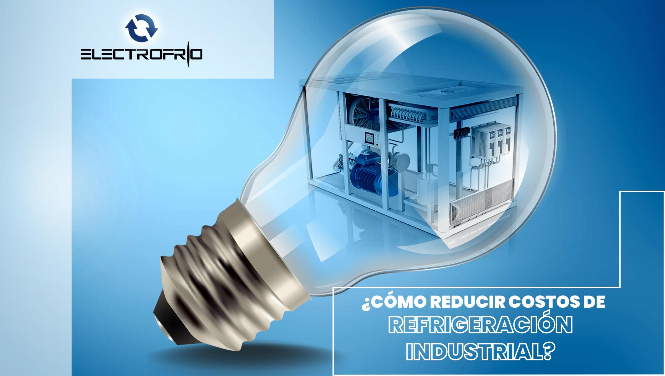¿Cómo reducir costos de Refrigeración Industrial?